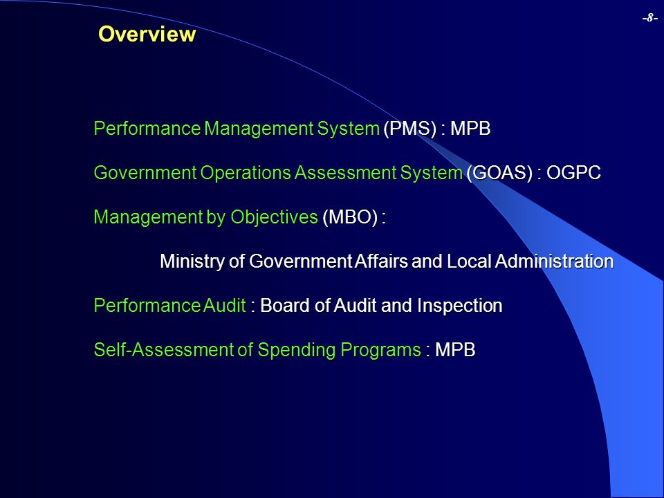 -8-Overview Performance Management System (PMS) : MPB Government Operations Assessment System (GOAS) : OGPC Management by Objectives (MBO) : Ministry