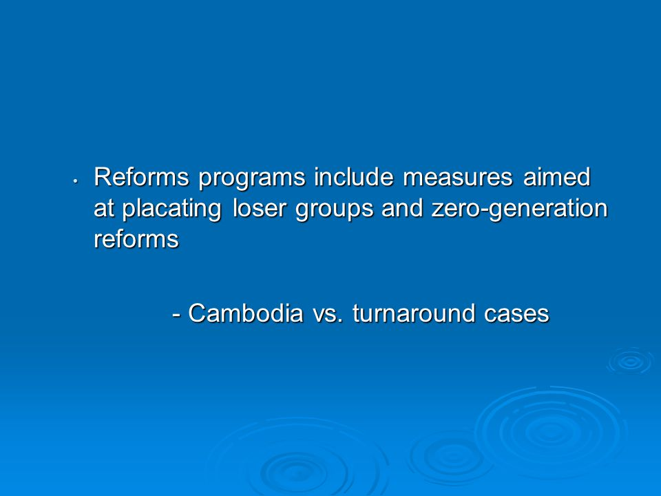 Reforms programs include measures aimed at placating loser groups and zero-generation reforms Reforms programs include measures aimed at placating loser groups and zero-generation reforms - Cambodia vs.