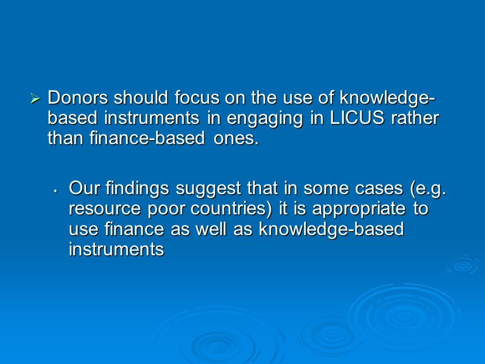  Donors should focus on the use of knowledge- based instruments in engaging in LICUS rather than finance-based ones.