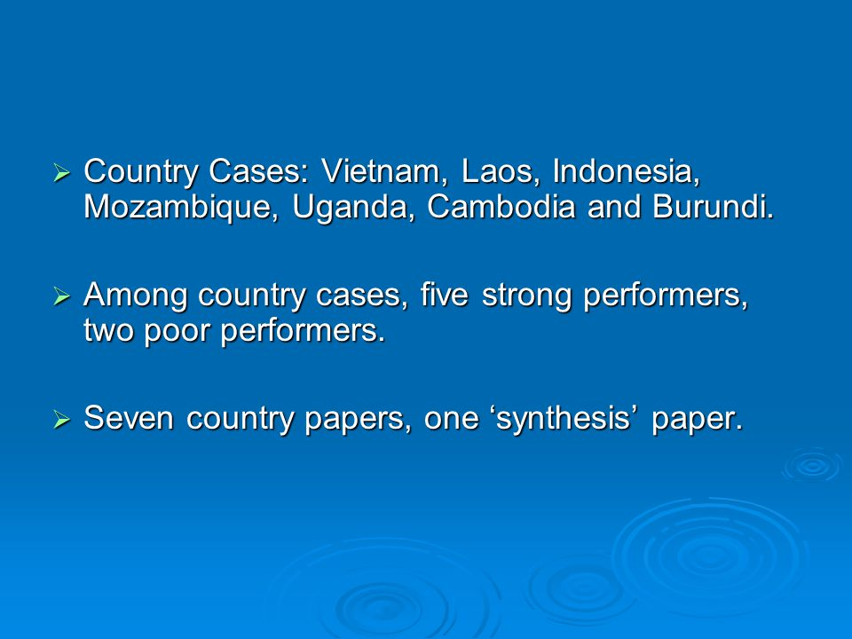  Country Cases: Vietnam, Laos, Indonesia, Mozambique, Uganda, Cambodia and Burundi.