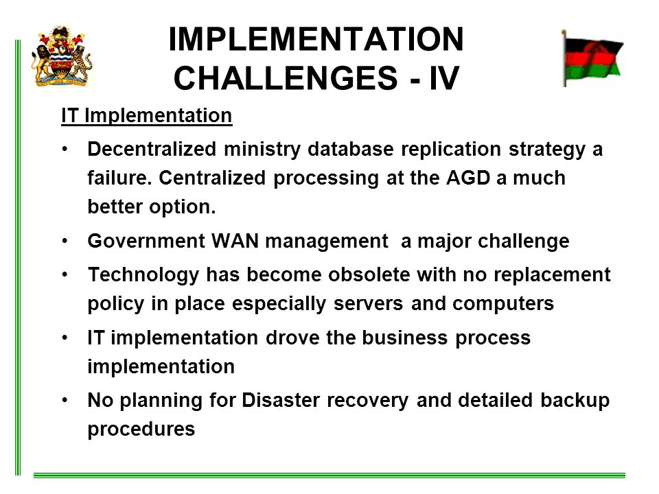 IMPLEMENTATION CHALLENGES - IV IT Implementation Decentralized ministry database replication strategy a failure.