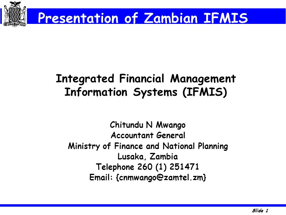 Slide 1 Integrated Financial Management Information Systems (IFMIS) Chitundu N Mwango Accountant General Ministry of Finance and National Planning Lus