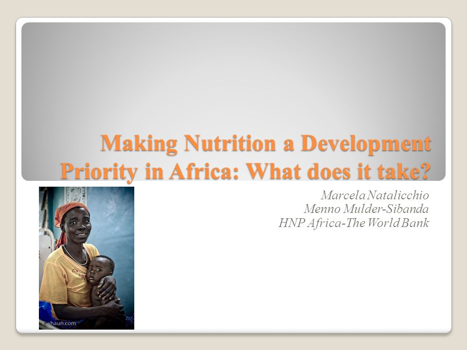 Making Nutrition a Development Priority in Africa: What does it take.
