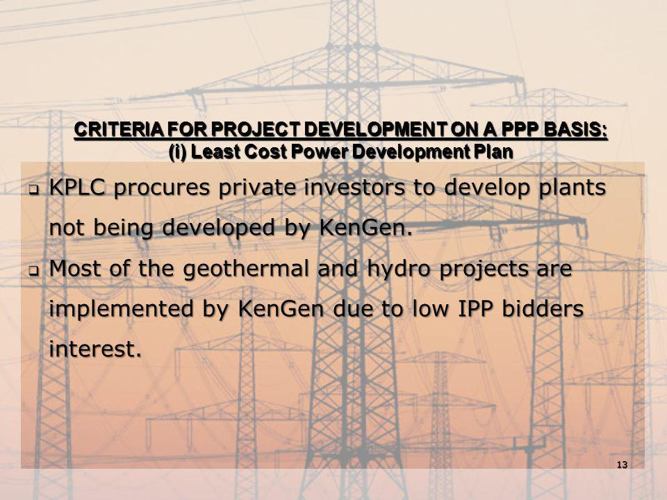 CRITERIA FOR PROJECT DEVELOPMENT ON A PPP BASIS: (i) Least Cost Power Development Plan  KPLC procures private investors to develop plants not being d