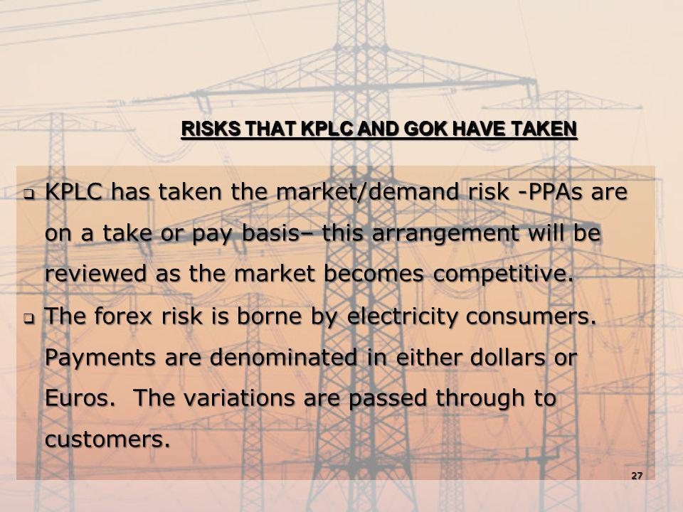 RISKS THAT KPLC AND GOK HAVE TAKEN  KPLC has taken the market/demand risk -PPAs are on a take or pay basis– this arrangement will be reviewed as the