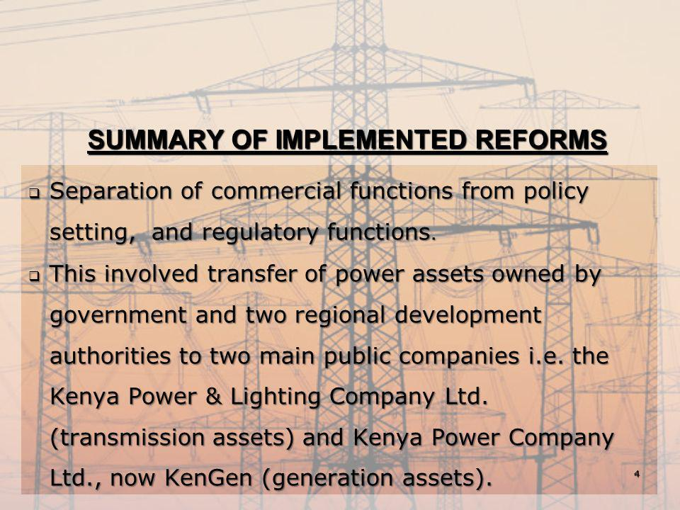 SUMMARY OF IMPLEMENTED REFORMS  Separation of commercial functions from policy setting, and regulatory functions.  This involved transfer of power a