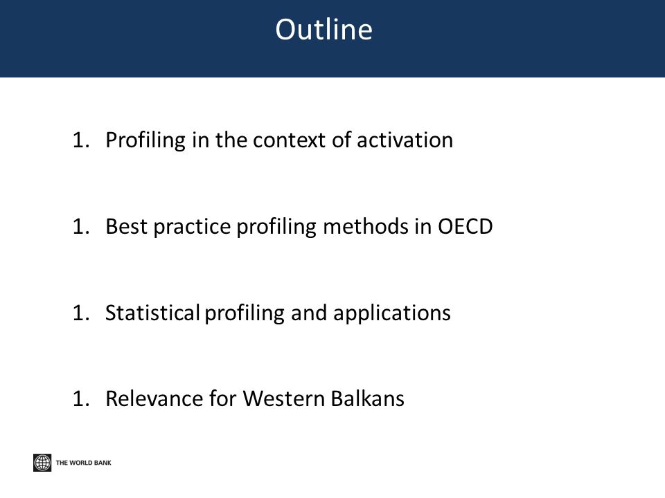 Outline 1.Profiling in the context of activation 1.Best practice profiling methods in OECD 1.Statistical profiling and applications 1.Relevance for Western Balkans