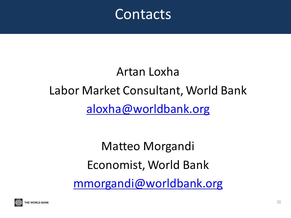 Contacts Artan Loxha Labor Market Consultant, World Bank aloxha@worldbank.org Matteo Morgandi Economist, World Bank mmorgandi@worldbank.org 30