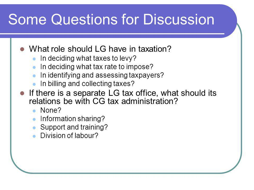 Some Questions for Discussion What role should LG have in taxation.