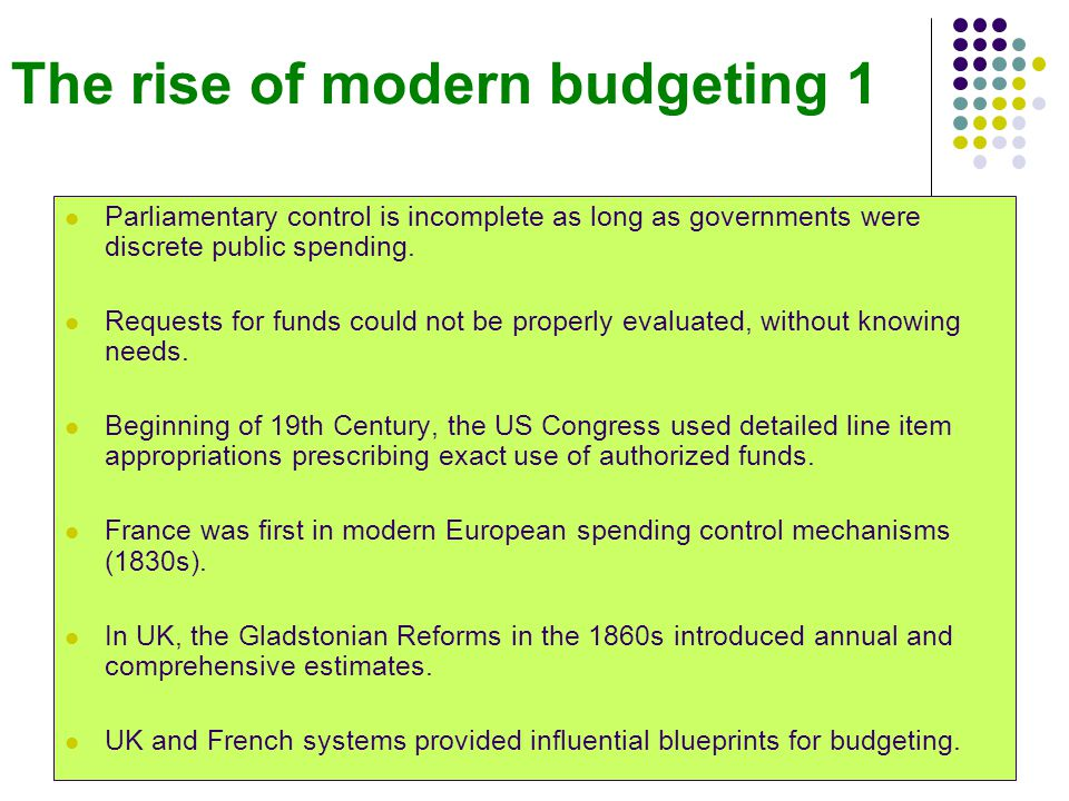 The rise of modern budgeting 1 Parliamentary control is incomplete as long as governments were discrete public spending.