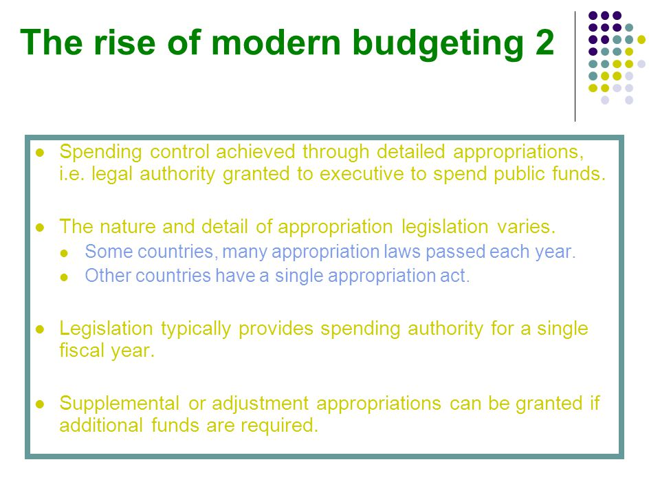 The rise of modern budgeting 2 Spending control achieved through detailed appropriations, i.e.