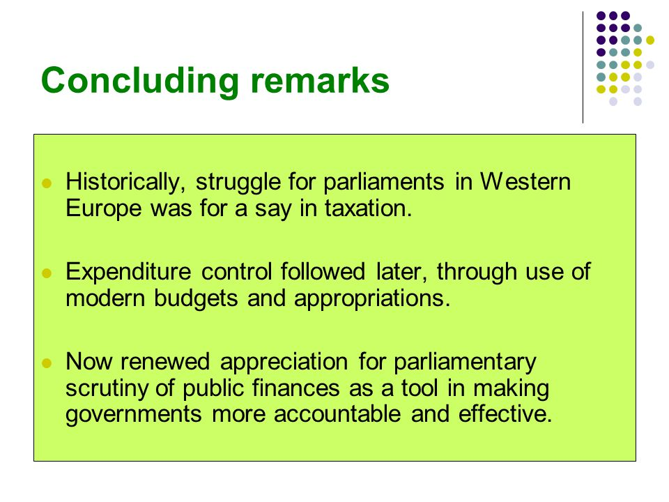 Concluding remarks Historically, struggle for parliaments in Western Europe was for a say in taxation.