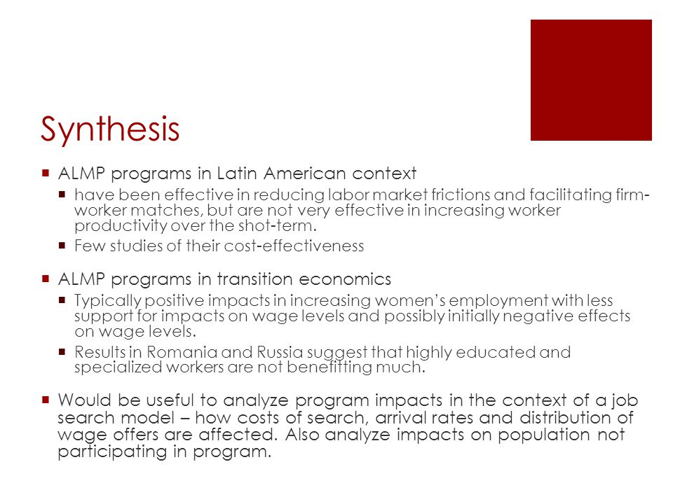 Synthesis  ALMP programs in Latin American context  have been effective in reducing labor market frictions and facilitating firm- worker matches, but are not very effective in increasing worker productivity over the shot-term.