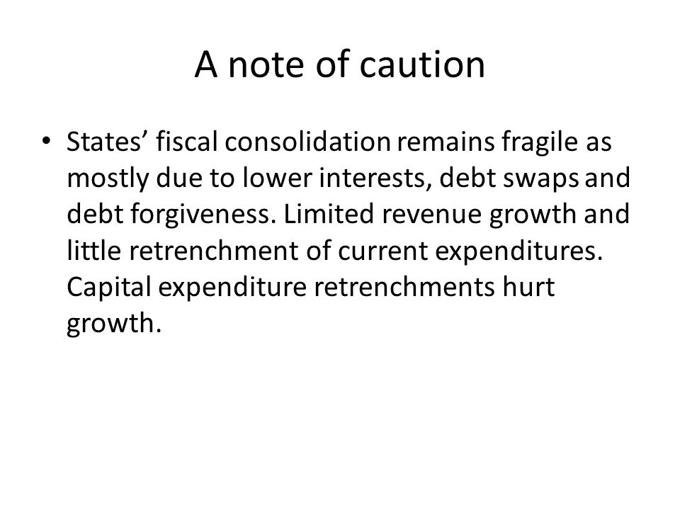 A note of caution States' fiscal consolidation remains fragile as mostly due to lower interests, debt swaps and debt forgiveness.