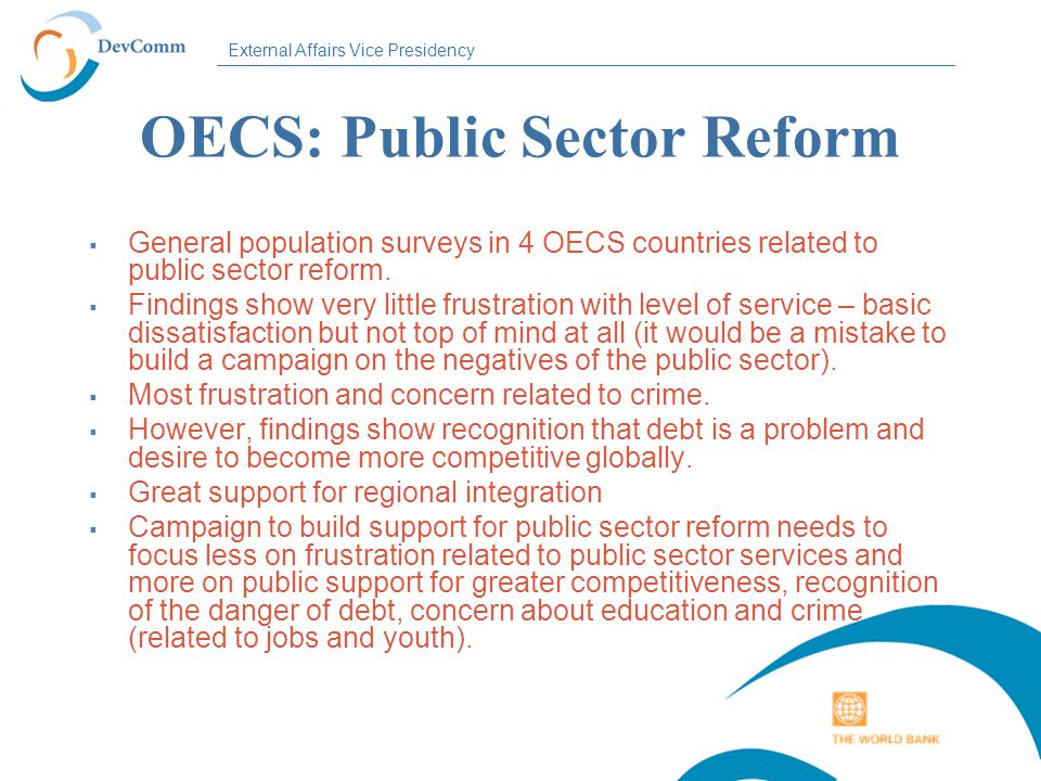 External Affairs Vice Presidency OECS: Public Sector Reform  General population surveys in 4 OECS countries related to public sector reform.