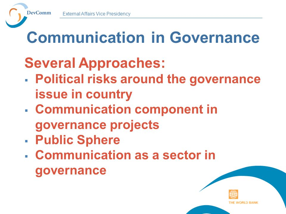 External Affairs Vice Presidency Public Sphere Entry point for discussion about governance in a country:  Mediates between society and the state.