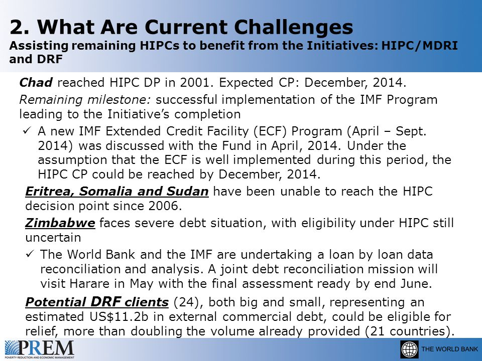 2. What Are Current Challenges Assisting remaining HIPCs to benefit from the Initiatives: HIPC/MDRI and DRF Chad reached HIPC DP in 2001. Expected CP: