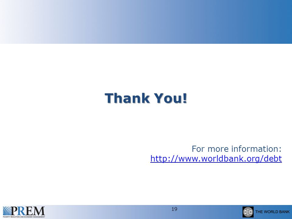 Thank You! For more information: http://www.worldbank.org/debt 19