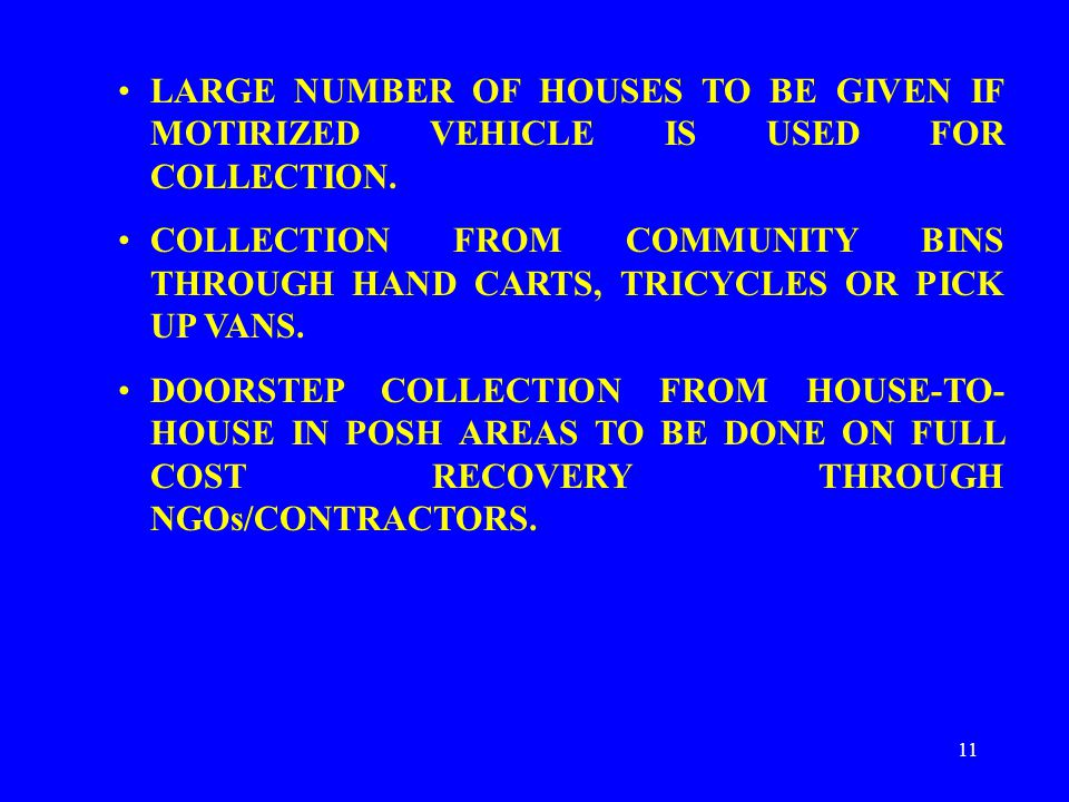 11 LARGE NUMBER OF HOUSES TO BE GIVEN IF MOTIRIZED VEHICLE IS USED FOR COLLECTION.
