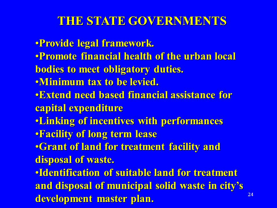 24 THE STATE GOVERNMENTS Provide legal framework.Provide legal framework.