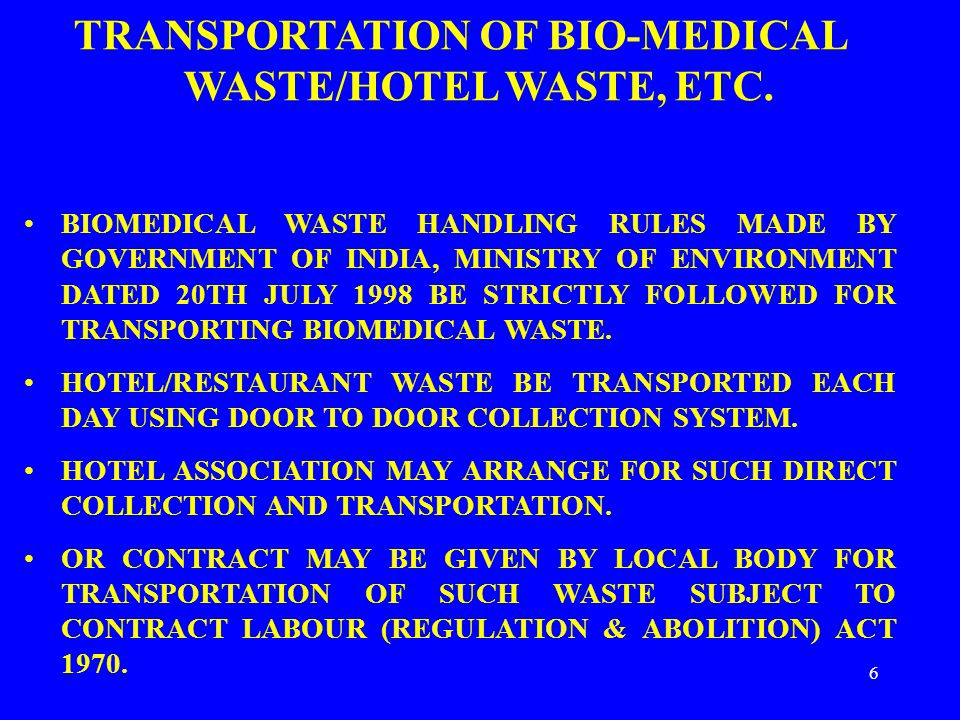 6 TRANSPORTATION OF BIO-MEDICAL WASTE/HOTEL WASTE, ETC. BIOMEDICAL WASTE HANDLING RULES MADE BY GOVERNMENT OF INDIA, MINISTRY OF ENVIRONMENT DATED 20T