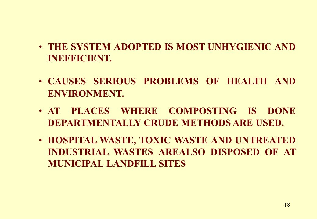 17 UNSCIENTIFIC DISPOSAL OF WASTE IN MANY CITIES WASTE IS MANUALLY UNLOADED.