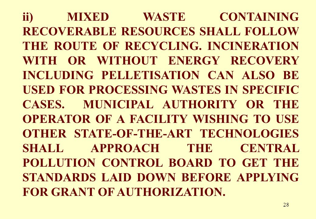 27 PROCESSING OF MUNICIPAL SOLID WASTES MUNICIPAL AUTHORITIES SHALL ADOPT SUITABLE TECHNOLOGY OR COMBINATION OF SUCH TECHNOLOGIES TO MAKE USE OF WASTES SO AS TO MINIMIZE BURDEN ON LANDFILL.