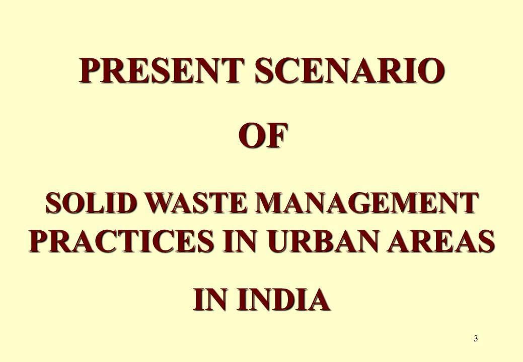 3 PRESENT SCENARIO OF SOLID WASTE MANAGEMENT PRACTICES IN URBAN AREAS IN INDIA