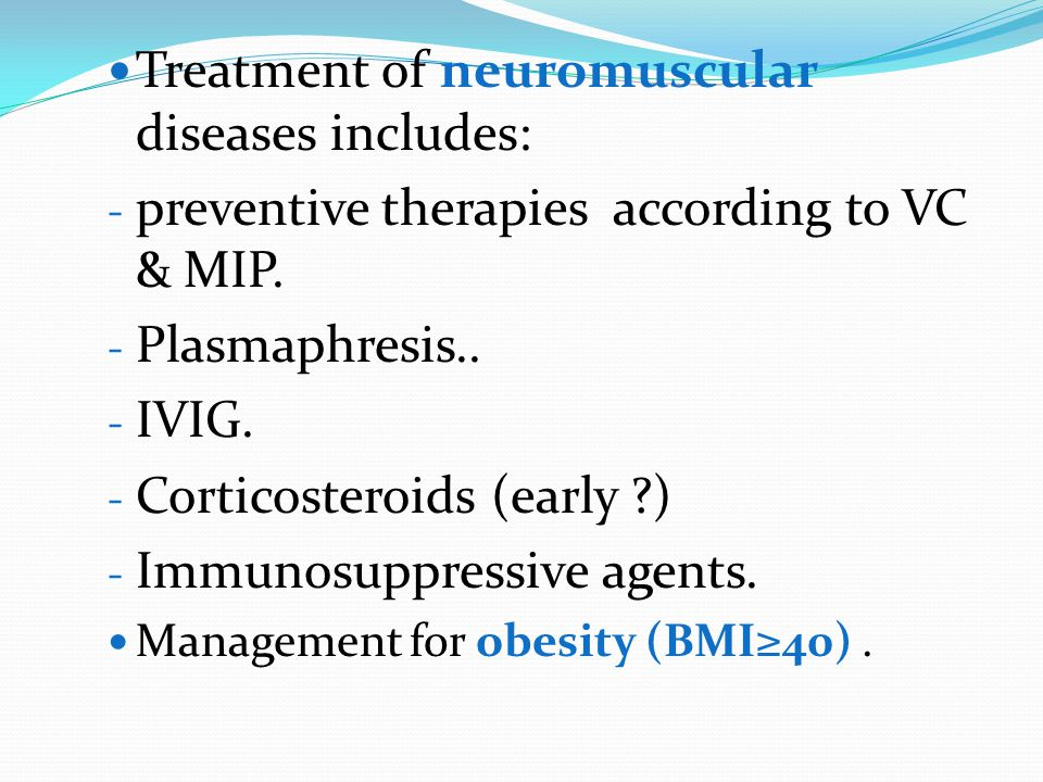 Treatment of neuromuscular diseases includes: - preventive therapies according to VC & MIP.