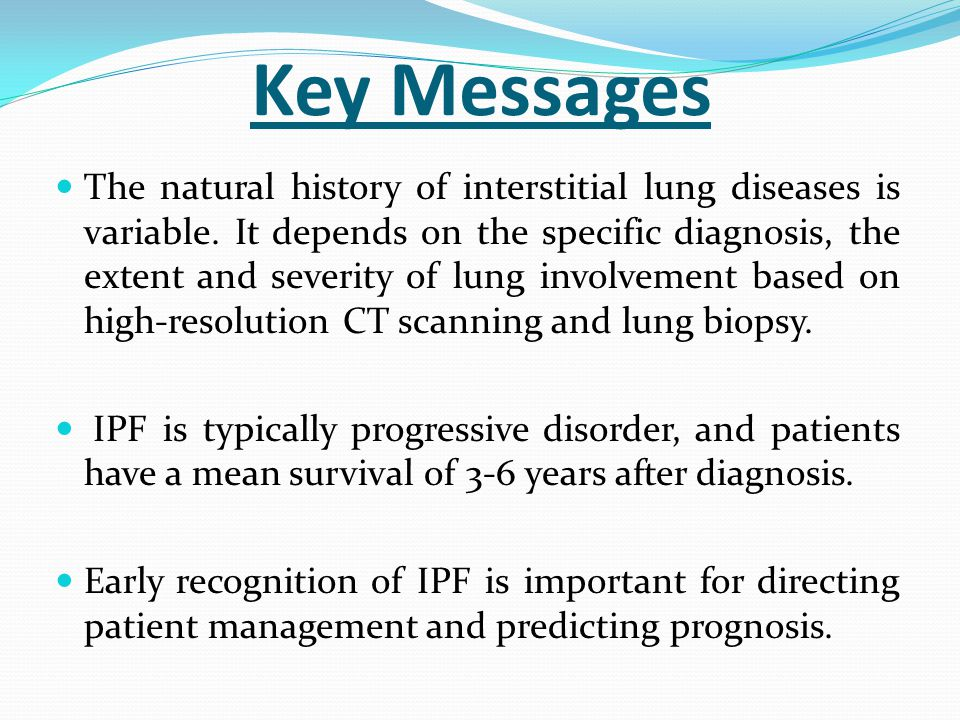 Key Messages The natural history of interstitial lung diseases is variable.