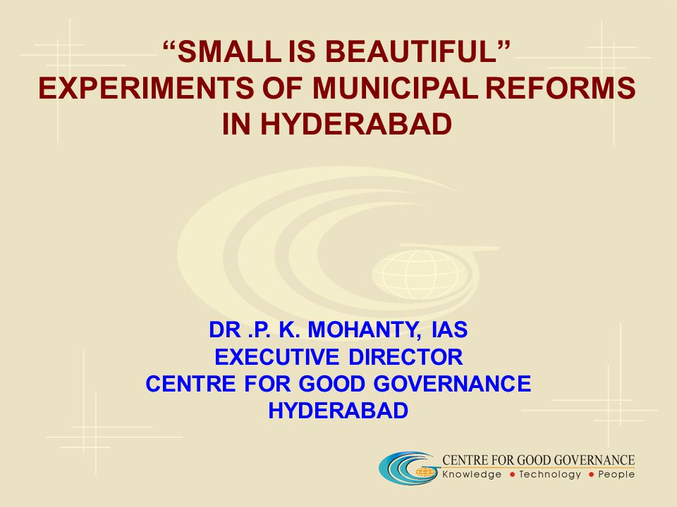 SMALL IS BEAUTIFUL EXPERIMENTS OF MUNICIPAL REFORMS IN HYDERABAD DR.P.
