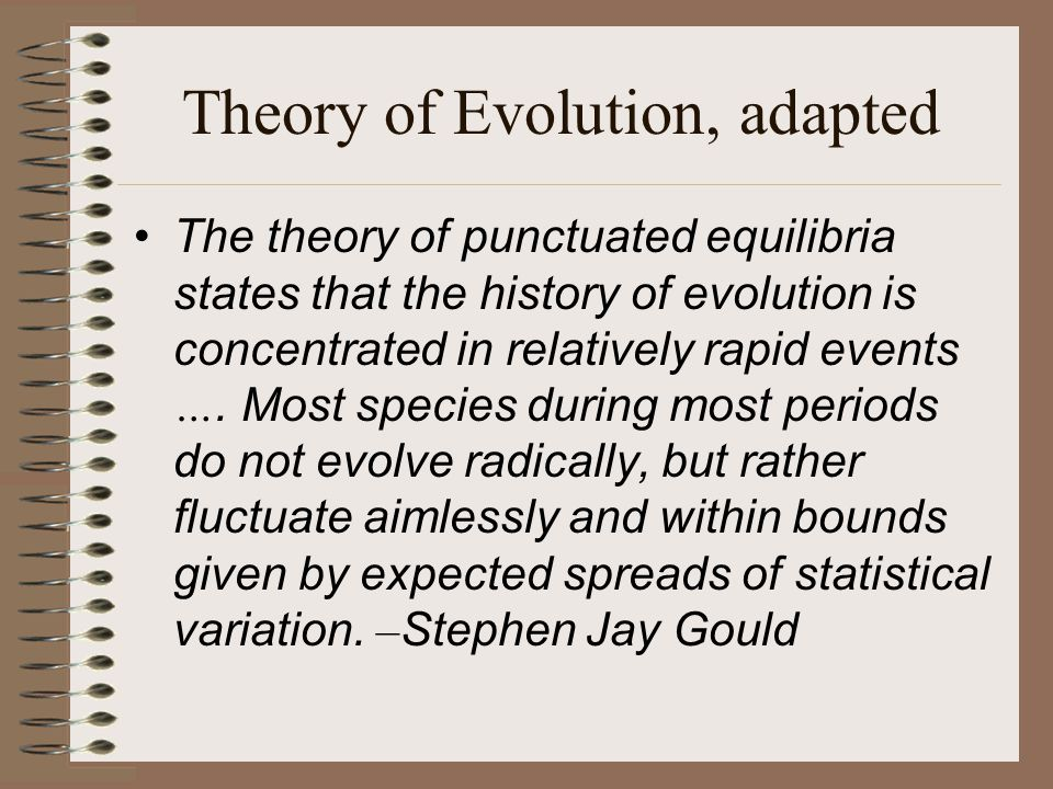 Theory of Evolution, adapted The theory of punctuated equilibria states that the history of evolution is concentrated in relatively rapid events ….