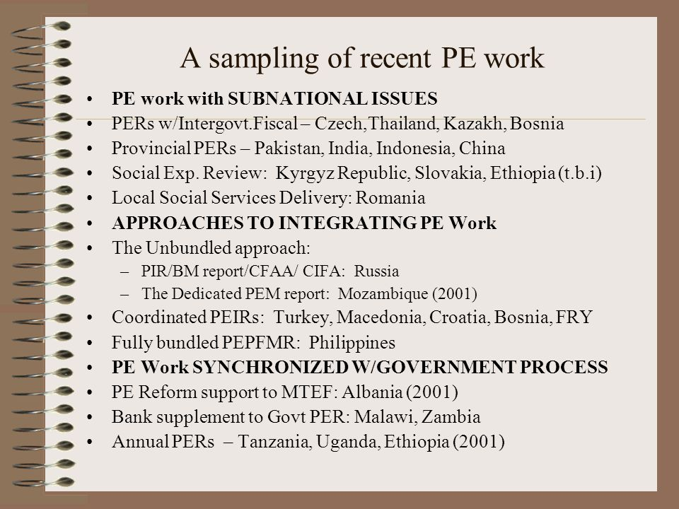A sampling of recent PE work PE work with SUBNATIONAL ISSUES PERs w/Intergovt.Fiscal – Czech,Thailand, Kazakh, Bosnia Provincial PERs – Pakistan, Indi