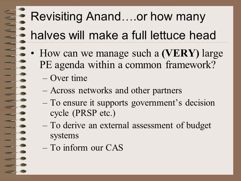 Revisiting Anand ….or how many halves will make a full lettuce head How can we manage such a (VERY) large PE agenda within a common framework.