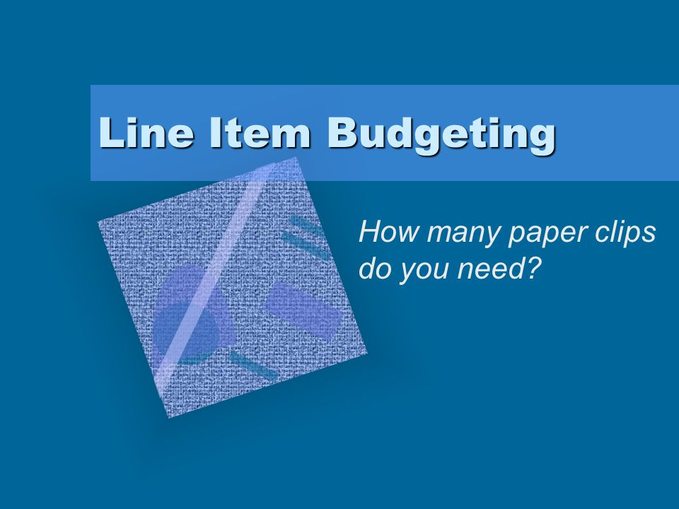 Line Item Budgeting How many paper clips do you need