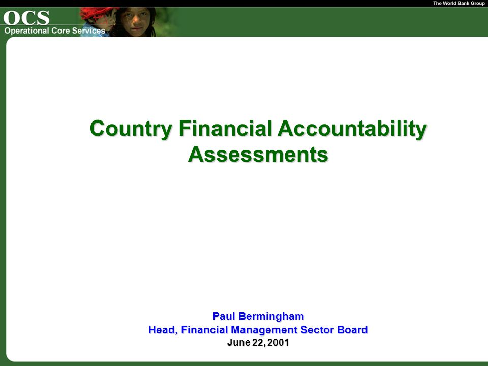 Country Financial Accountability Assessments Paul Bermingham Head, Financial Management Sector Board June 22, 2001