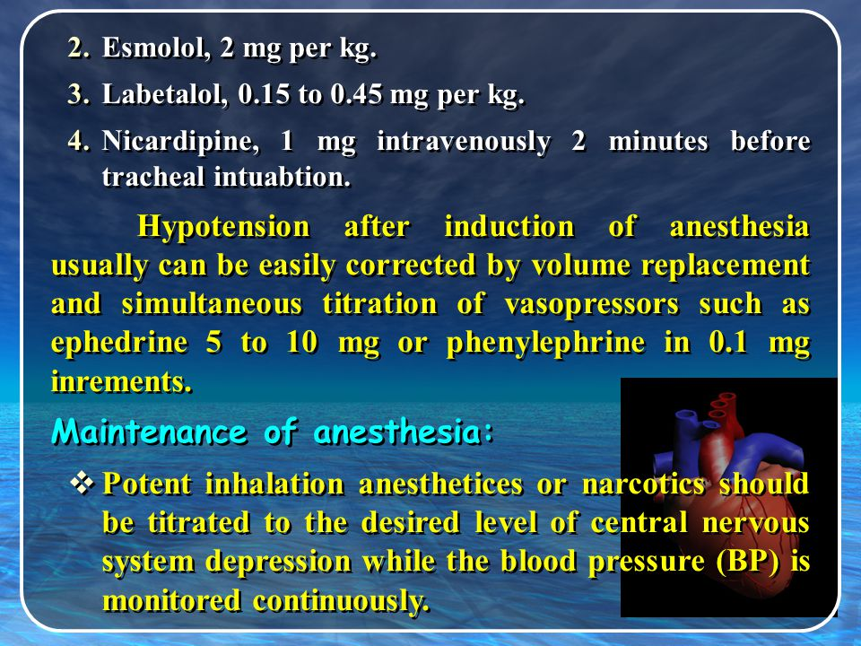 Induction:  Deeper anesthesia with potent inhalation agents to attenuate tachycardia and hypertension should be done with caution because of higher incidence of hypotension arising from both vasodilatation and cardiac depression.
