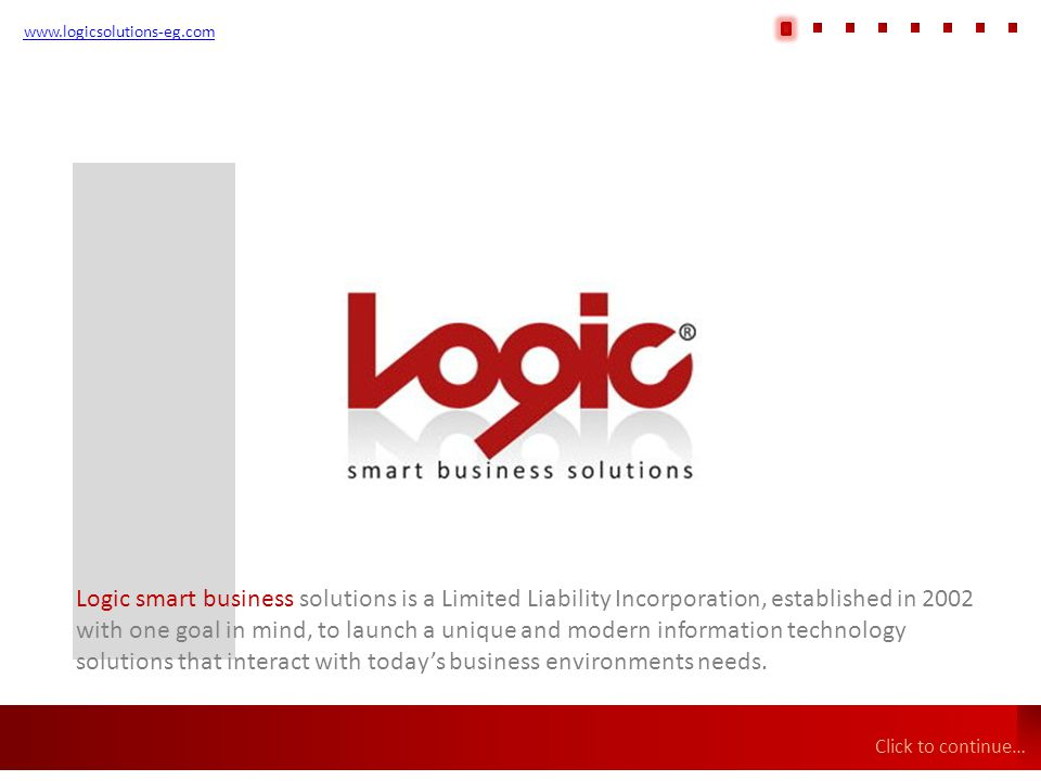 www.logicsolutions-eg.com Logic smart business solutions is a Limited Liability Incorporation, established in 2002 with one goal in mind, to launch a unique and modern information technology solutions that interact with today's business environments needs.