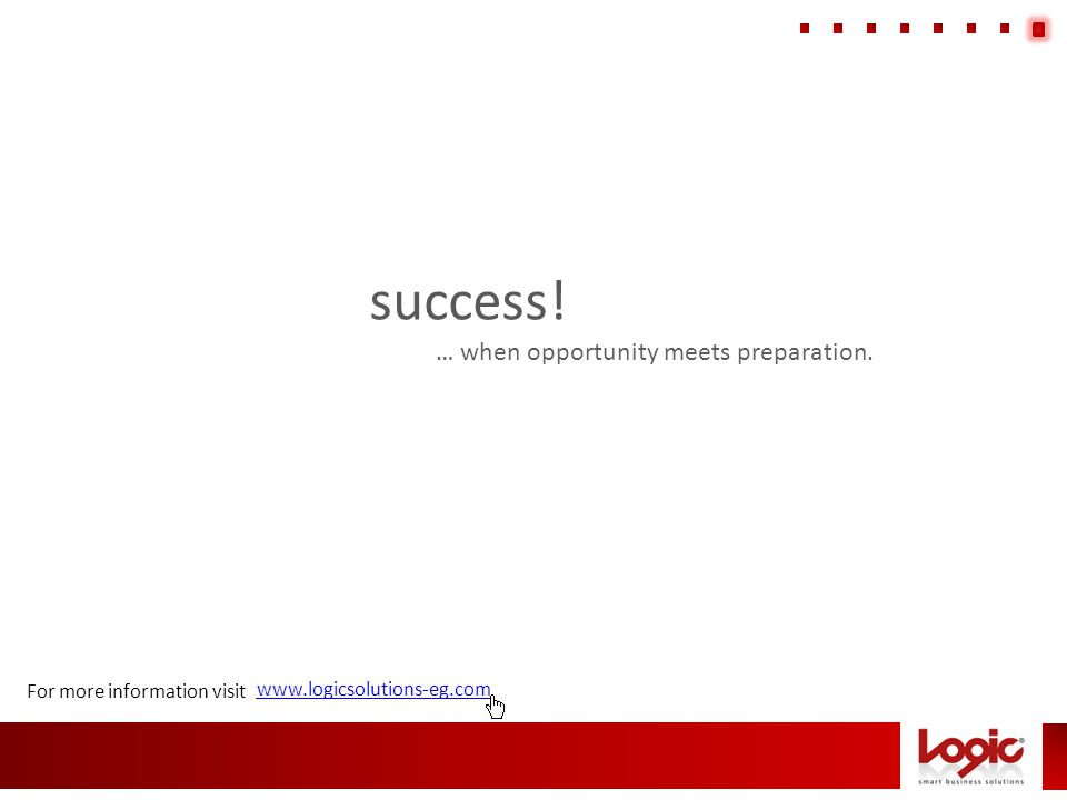 www.logicsolutions-eg.com success! … when opportunity meets preparation. For more information visit