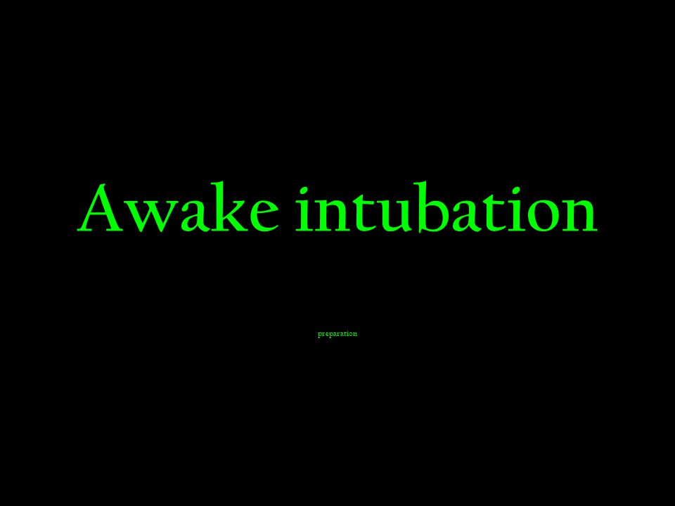 Awake intubation preparation