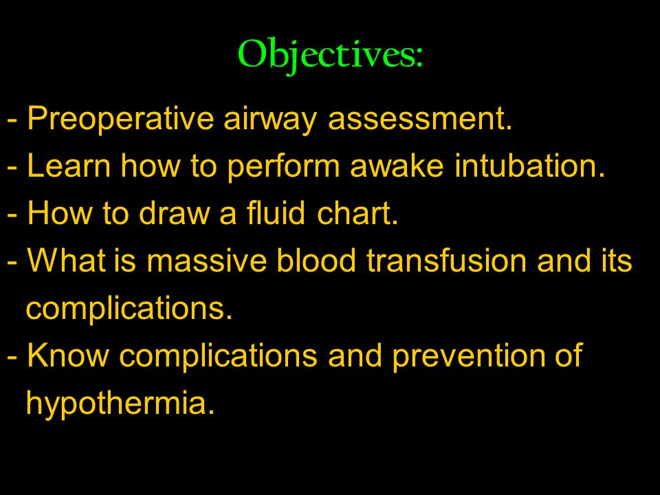 Objectives: - Preoperative airway assessment. - Learn how to perform awake intubation.