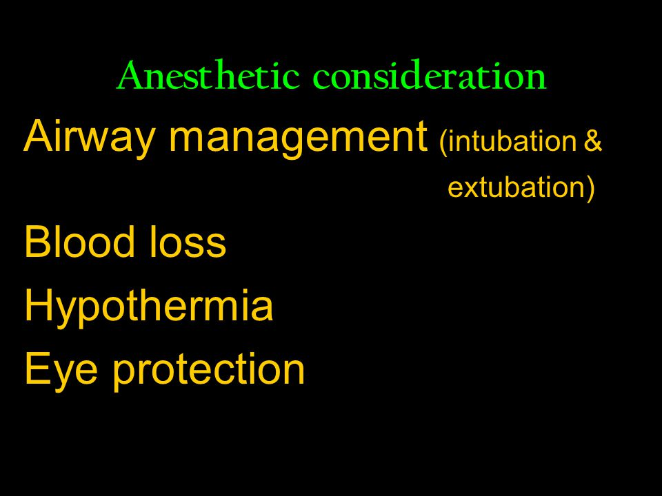 Anesthetic consideration Airway management (intubation & extubation) Blood loss Hypothermia Eye protection