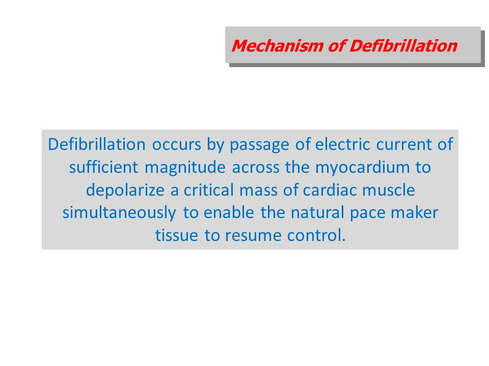 Mechanism of Defibrillation Defibrillation occurs by passage of electric current of sufficient magnitude across the myocardium to depolarize a critica