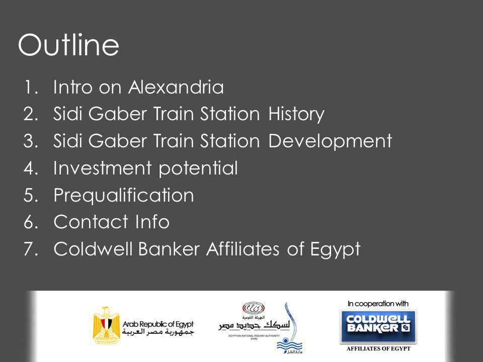 Outline 1.Intro on Alexandria 2.Sidi Gaber Train Station History 3.Sidi Gaber Train Station Development 4.Investment potential 5.Prequalification 6.Contact Info 7.Coldwell Banker Affiliates of Egypt