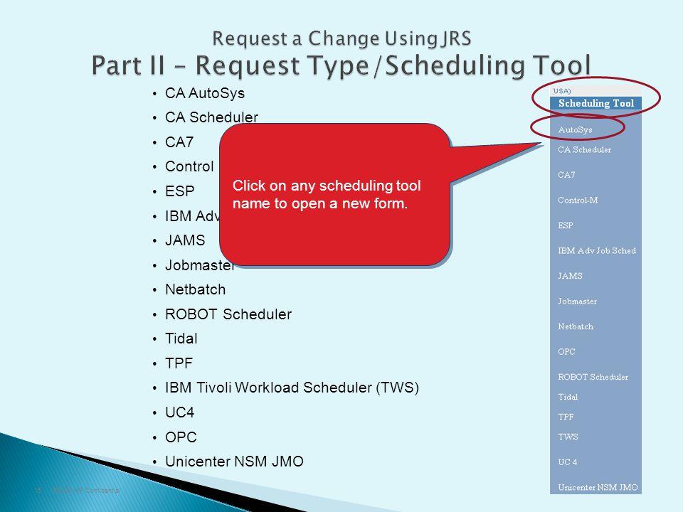 ©2009 HP Confidential15 CA AutoSys CA Scheduler CA7 Control M ESP IBM Advanced Job Scheduler JAMS Jobmaster Netbatch ROBOT Scheduler Tidal TPF IBM Tivoli Workload Scheduler (TWS) UC4 OPC Unicenter NSM JMO Click on any scheduling tool name to open a new form.