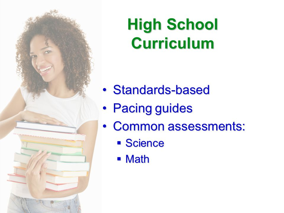 High School Curriculum Standards-basedStandards-based Pacing guidesPacing guides Common assessments:Common assessments:  Science  Math