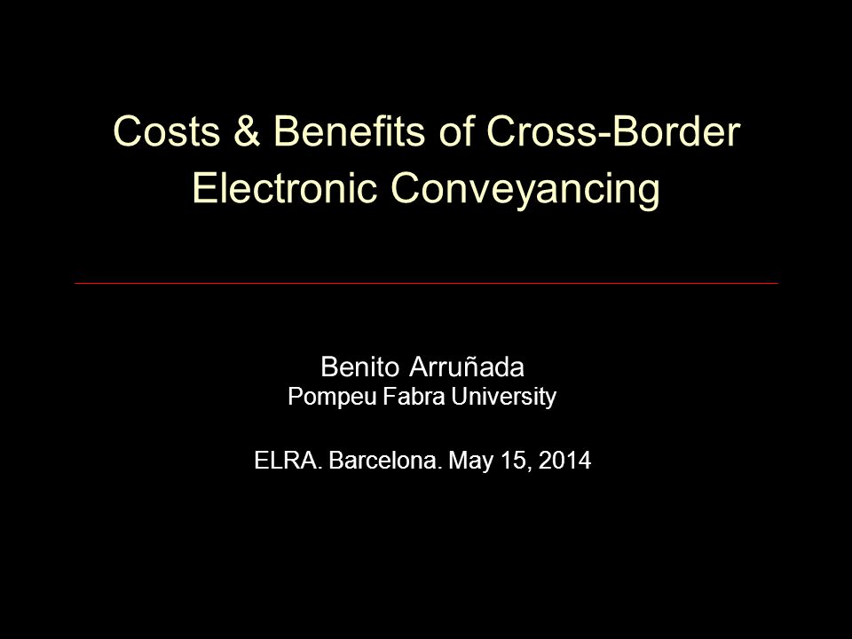 Costs & Benefits of Cross-Border Electronic Conveyancing Benito Arruñada Pompeu Fabra University ELRA.