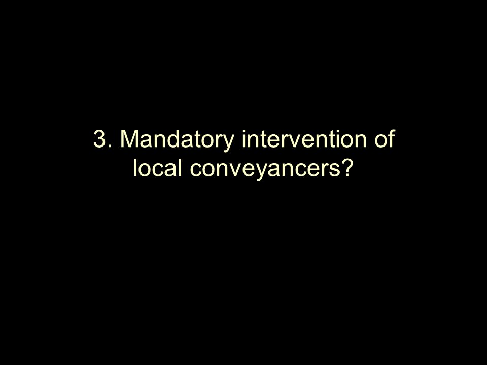 3. Mandatory intervention of local conveyancers