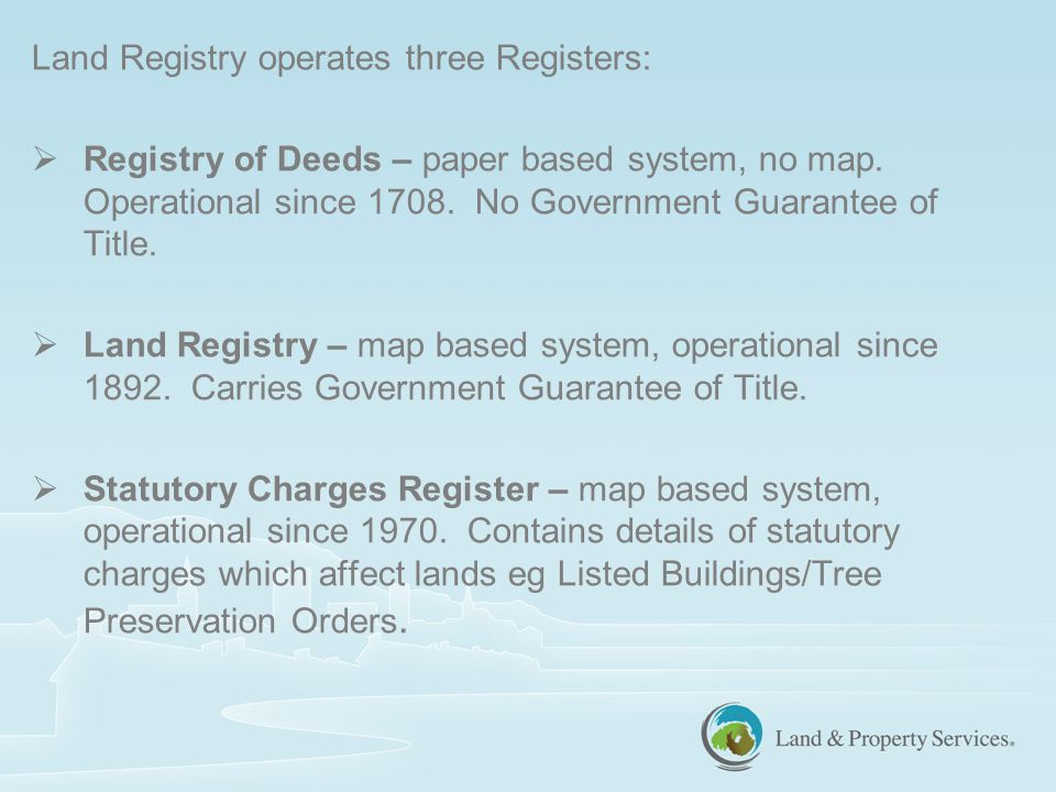  Land Registry is part of Land & Property Services (LPS), formed as an Agency in 2007 but deagentised in 2013.