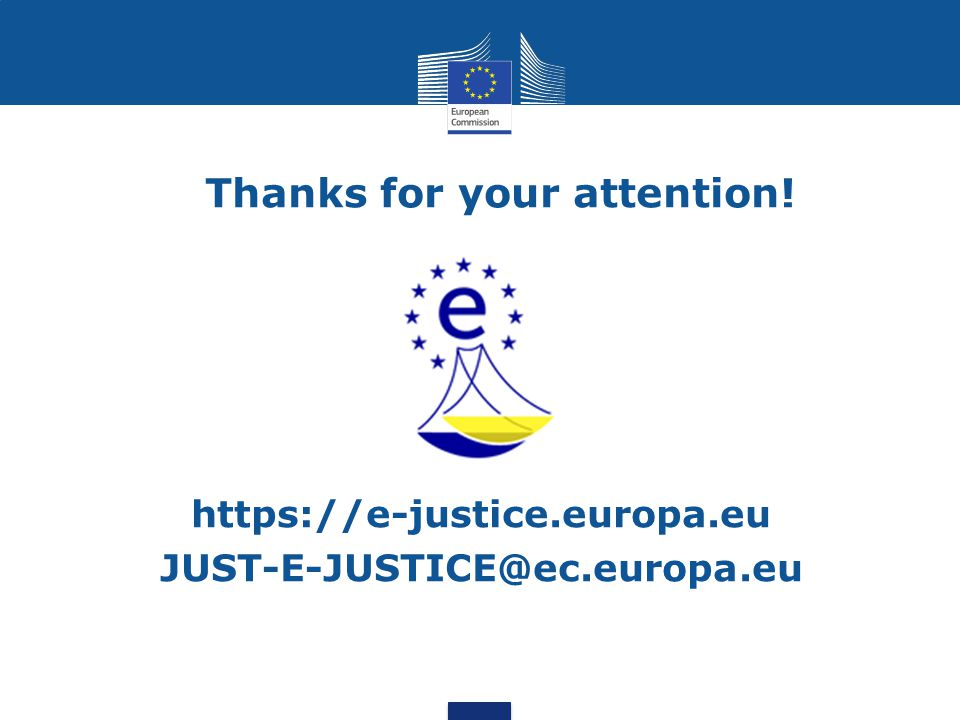 Thanks for your attention! https://e-justice.europa.eu JUST-E-JUSTICE@ec.europa.eu